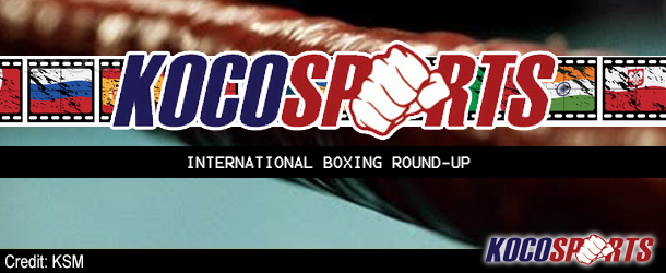 International Boxing Round-up: Fights from around the Globe