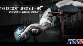 Video: Camille Leblanc-Bazinet – (The Crossfit Lifestyle – Episode #2)